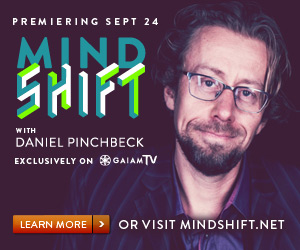 [Mind Shift with Daniel Pinchbeck on GaiamTV]